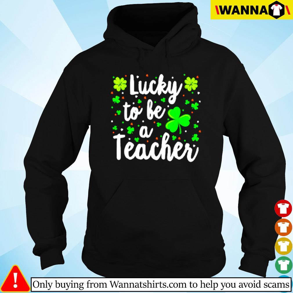 Irish lucky to be a teacher St. Patrick's day s Hoodie