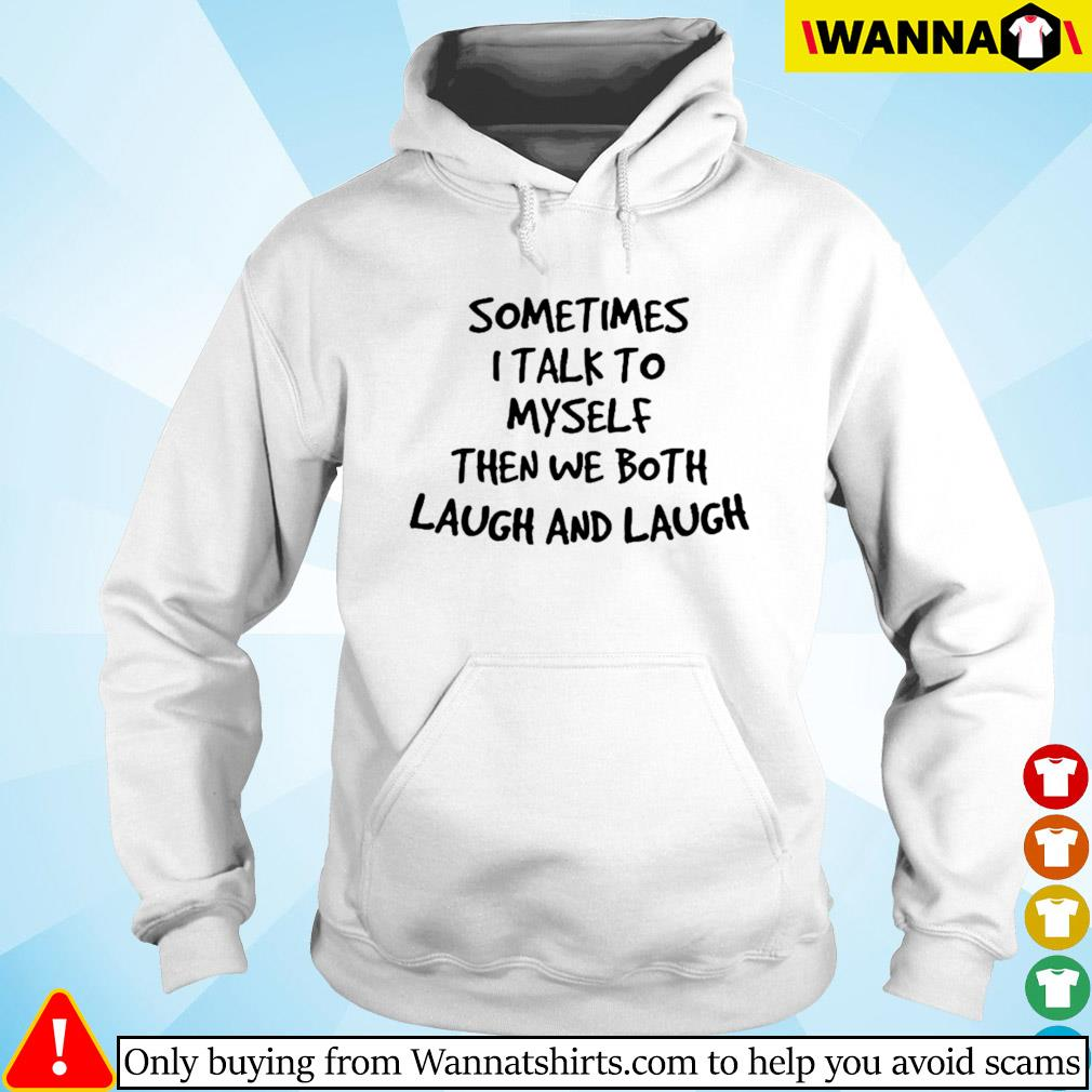 Sometimes I talk to myself then we both laugh and laugh s Hoodie