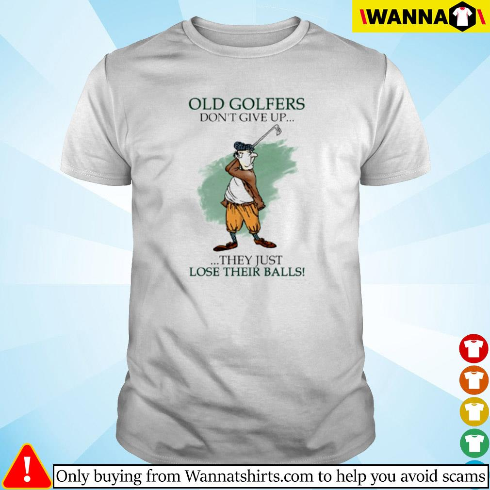 Golf old golfers don't give up they just lose their balls shirt
