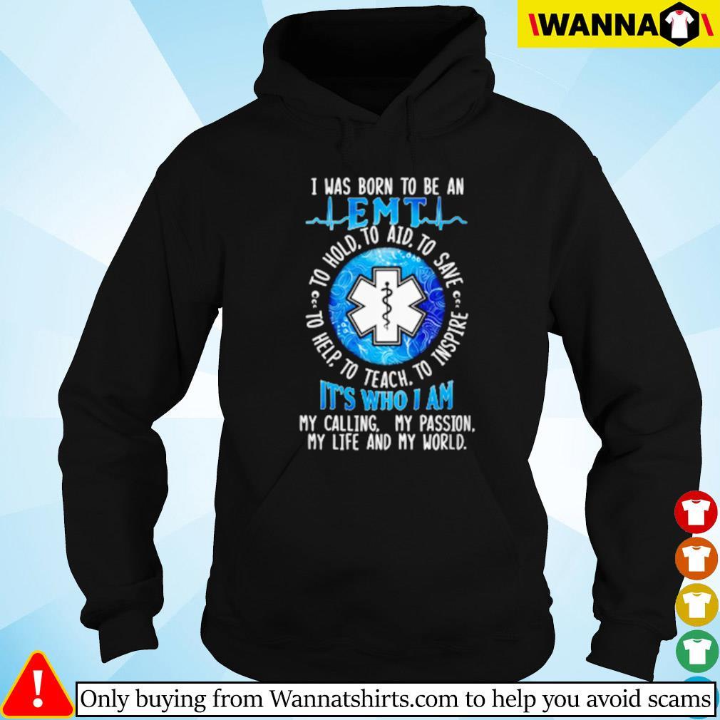 I was born to be a EMT it's who I am my life and my world Hoodie