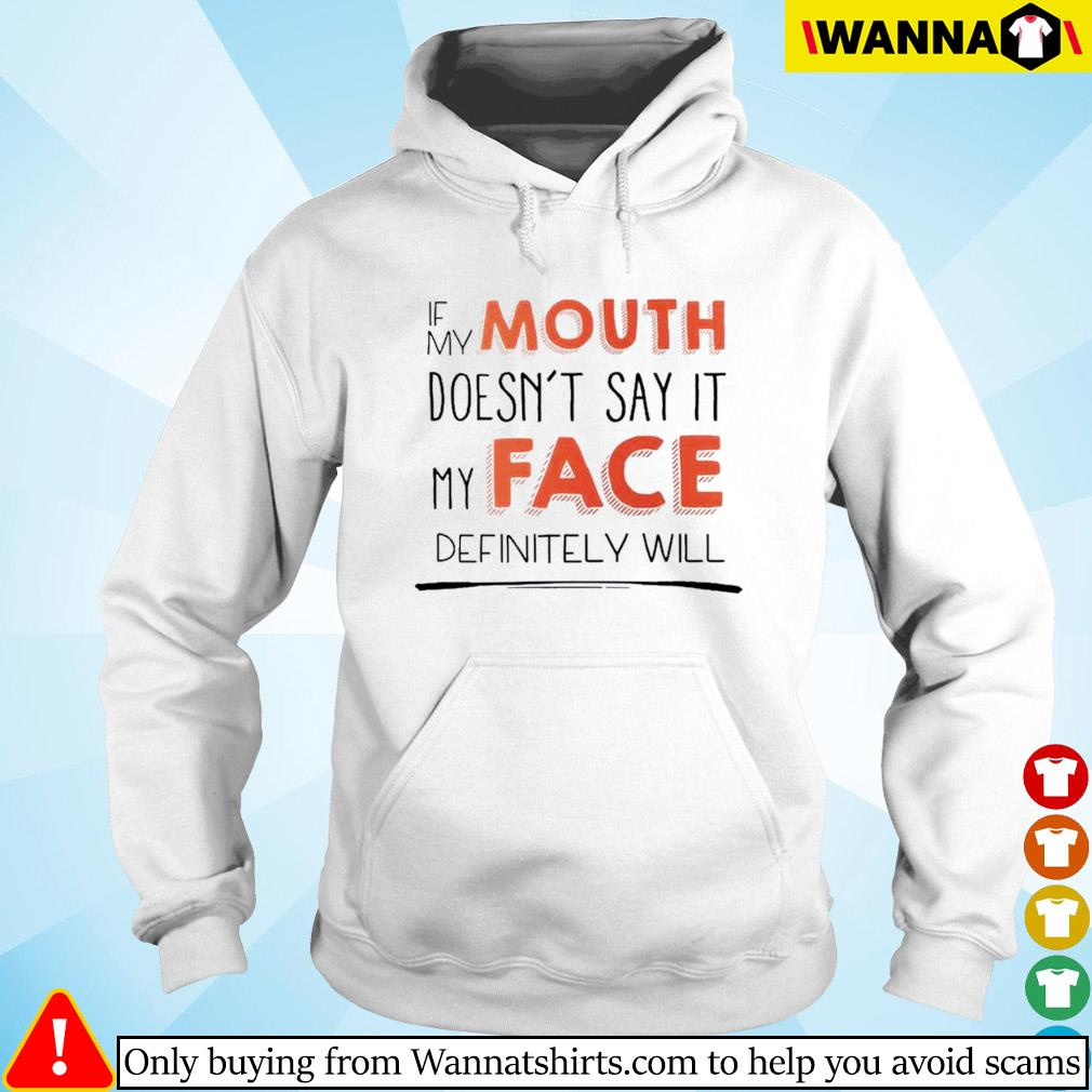 If my mouth doesn't say it my face definitely will s Hoodie