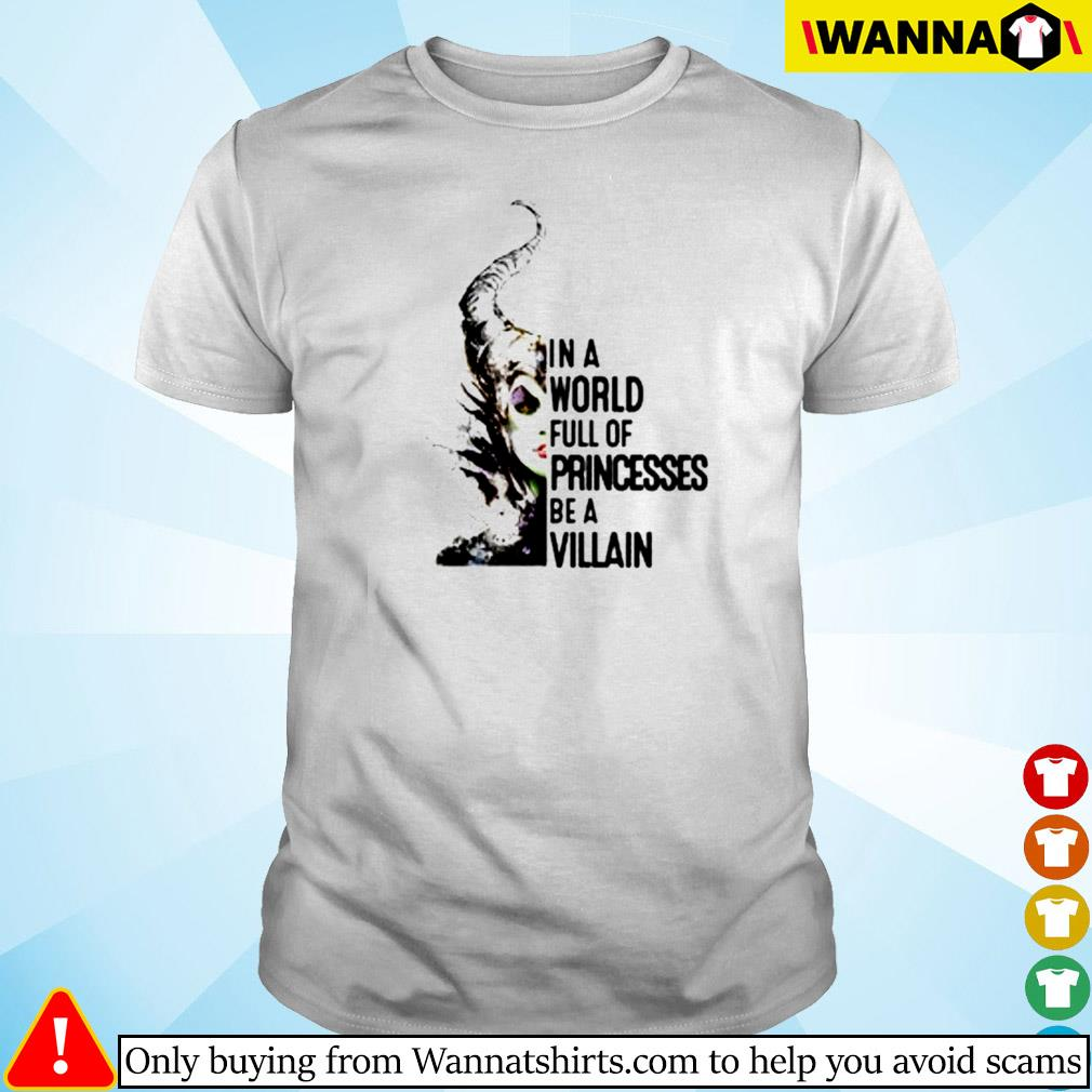 In a world full of princesses be a Villain shirt