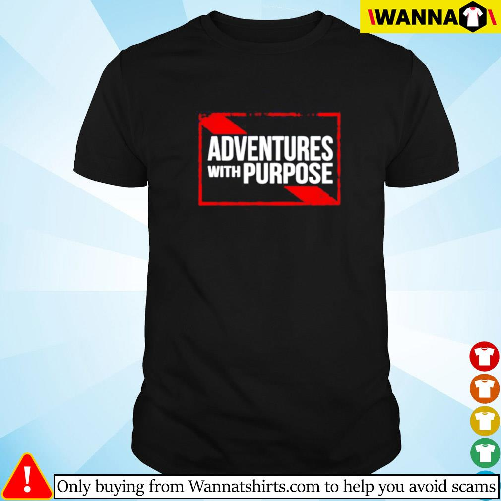 Adventures with purpose shirt
