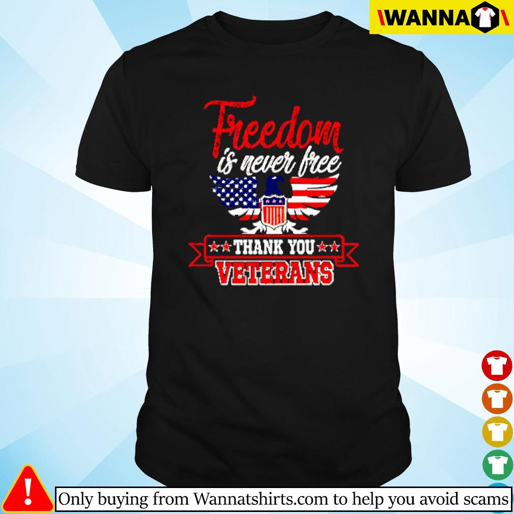 Freedom is never free thank you veterans shirt