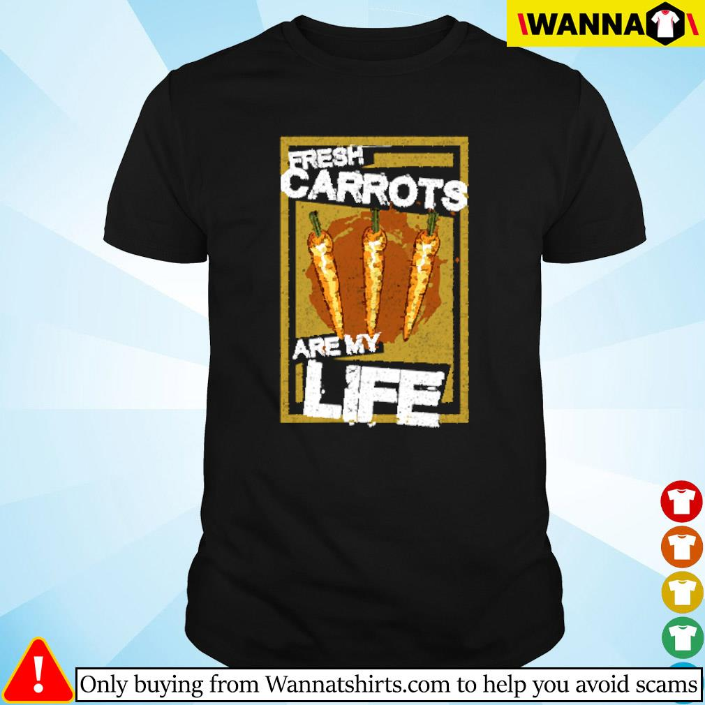 Fresh Carrots are my life shirt