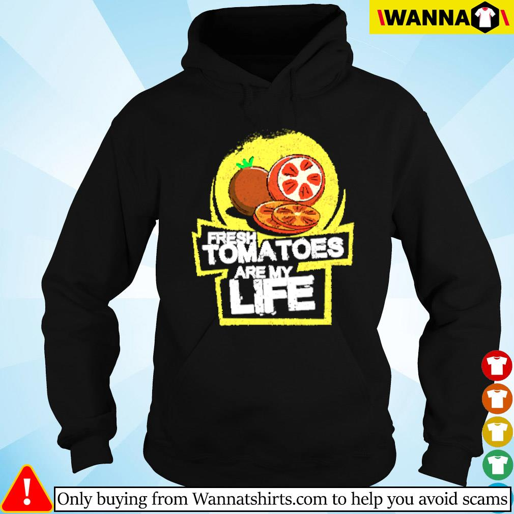 Fresh tomatoes are my life Hoodie