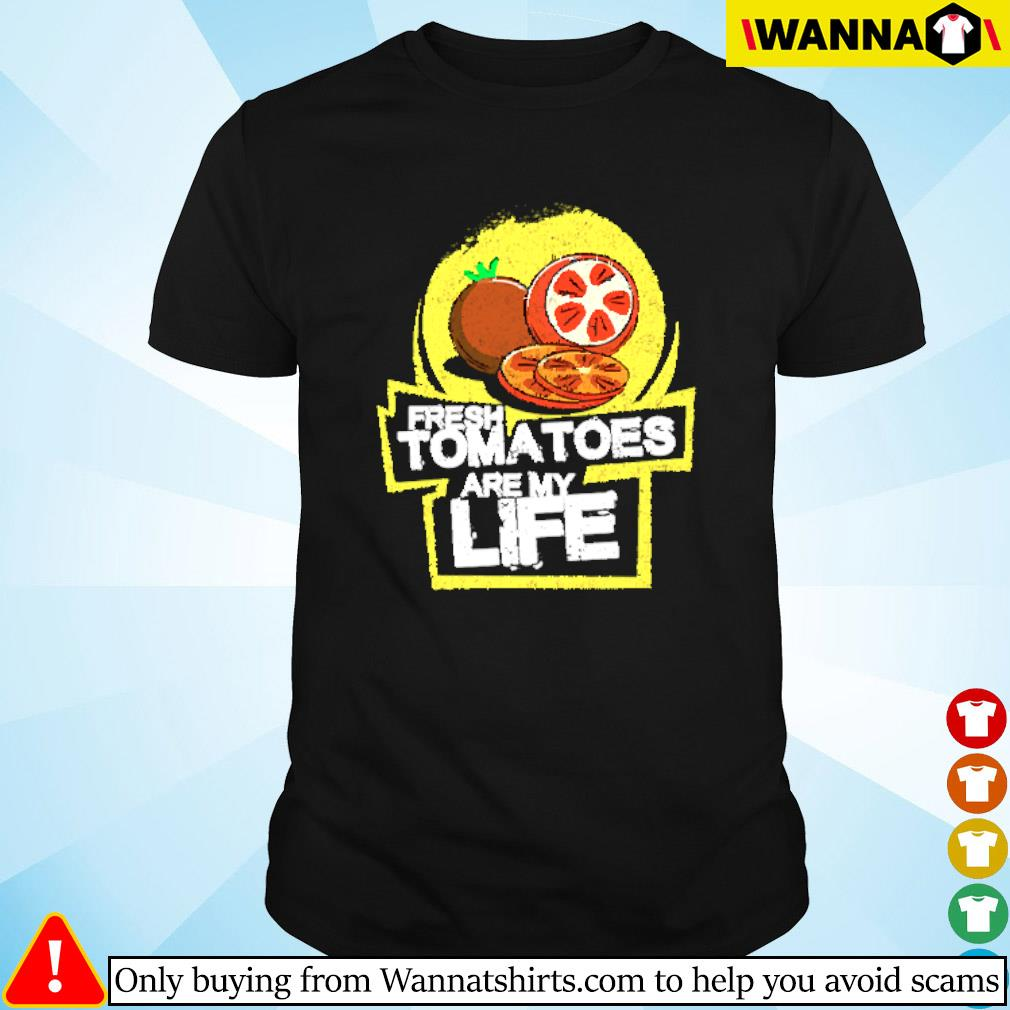 Fresh tomatoes are my life shirt