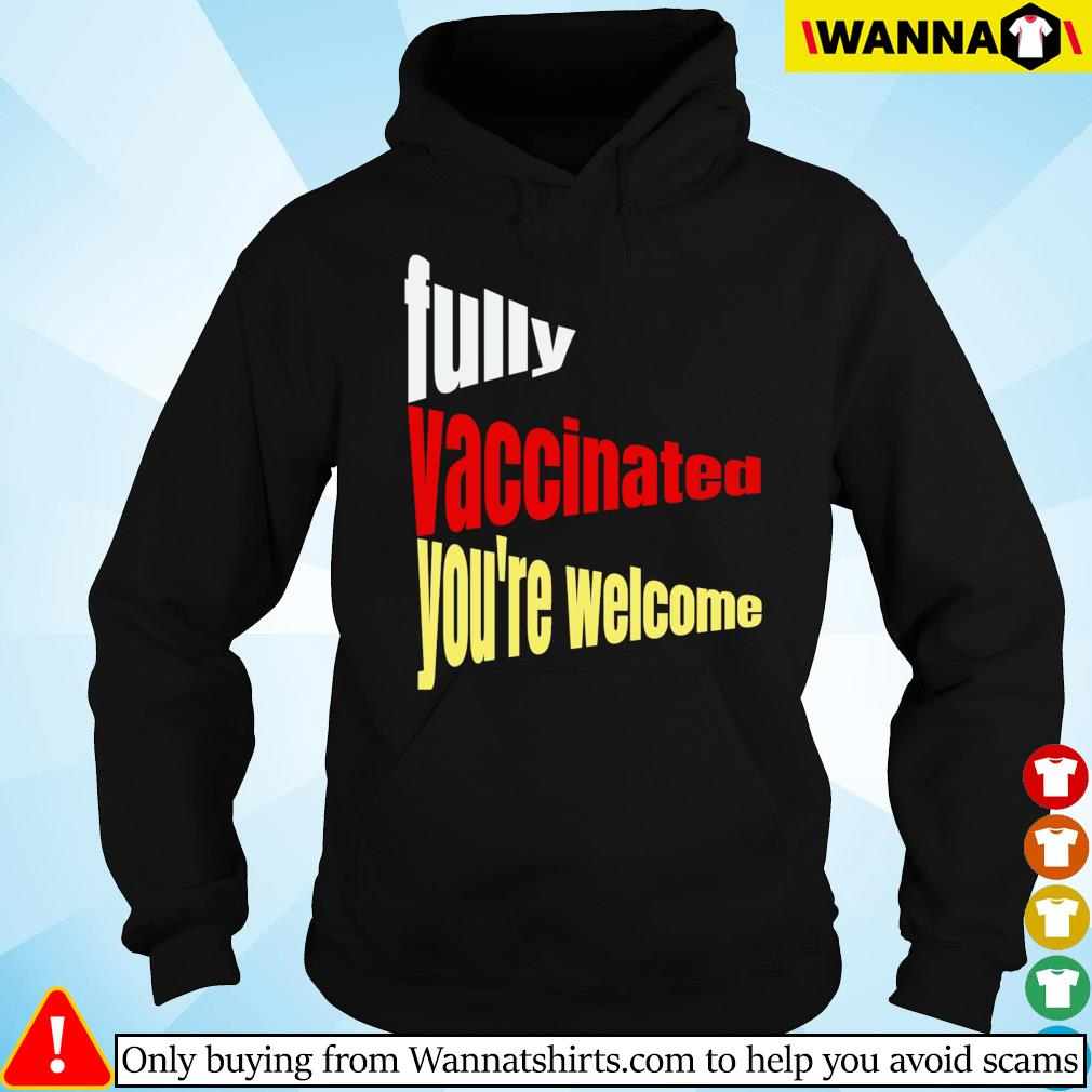 Fully vaccinated you're welcome pro vaccination quote Hoodie
