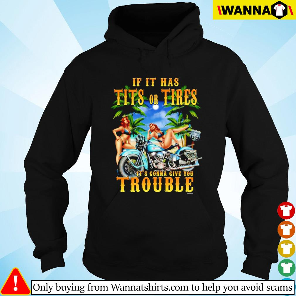 Girl biker If it has tits or tires it's gonna give you trouble Hoodie