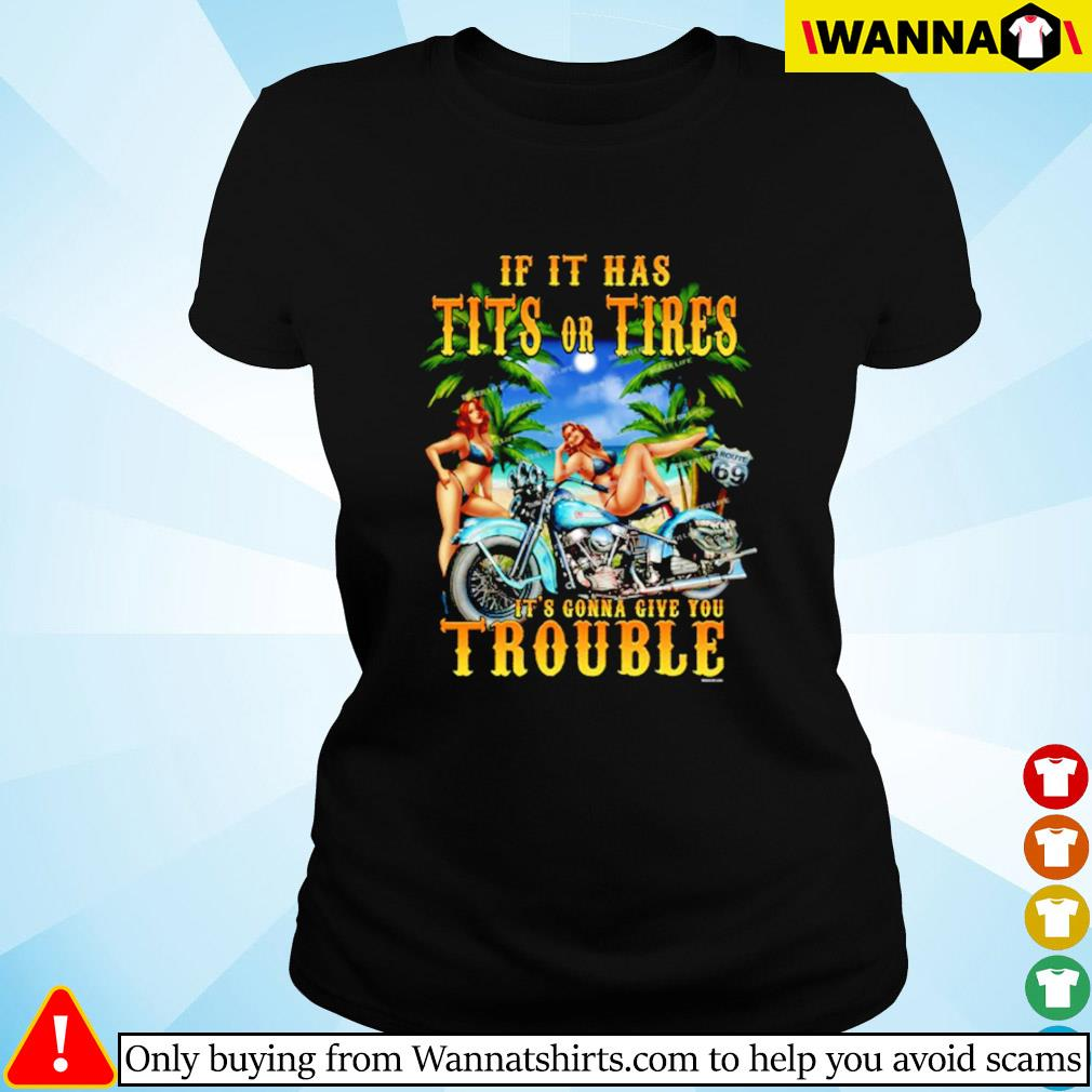 Girl biker If it has tits or tires it's gonna give you trouble Ladies tee