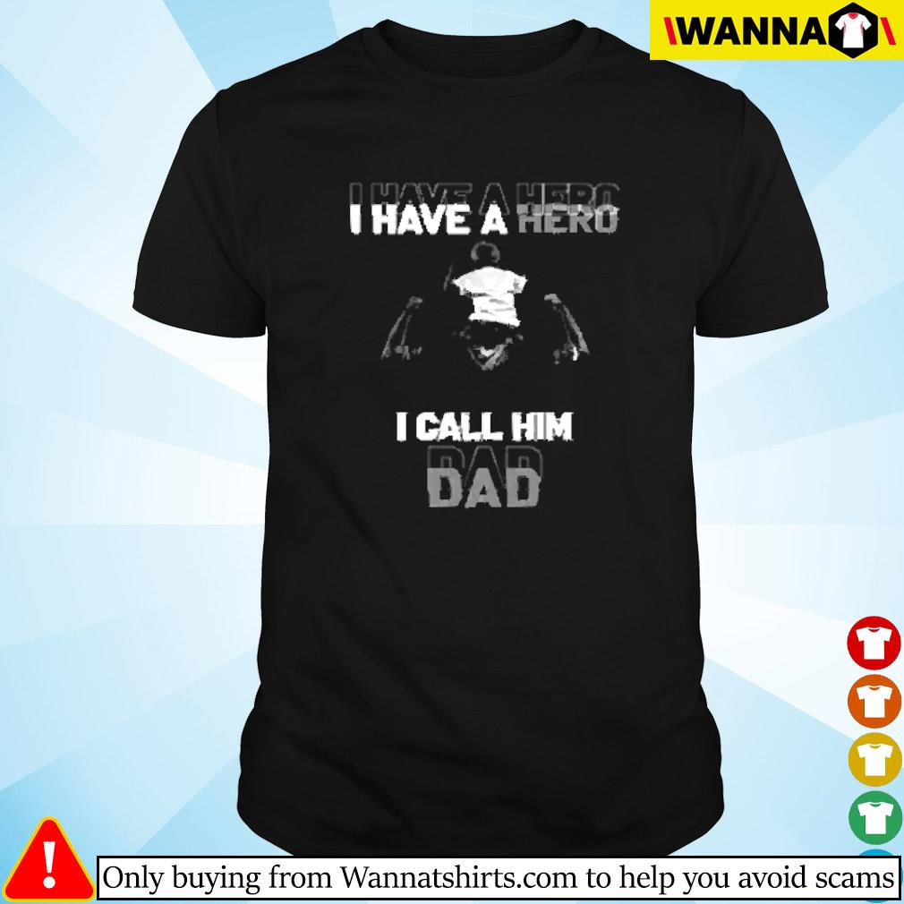 I have a hero and I call him dad fathers day shirt