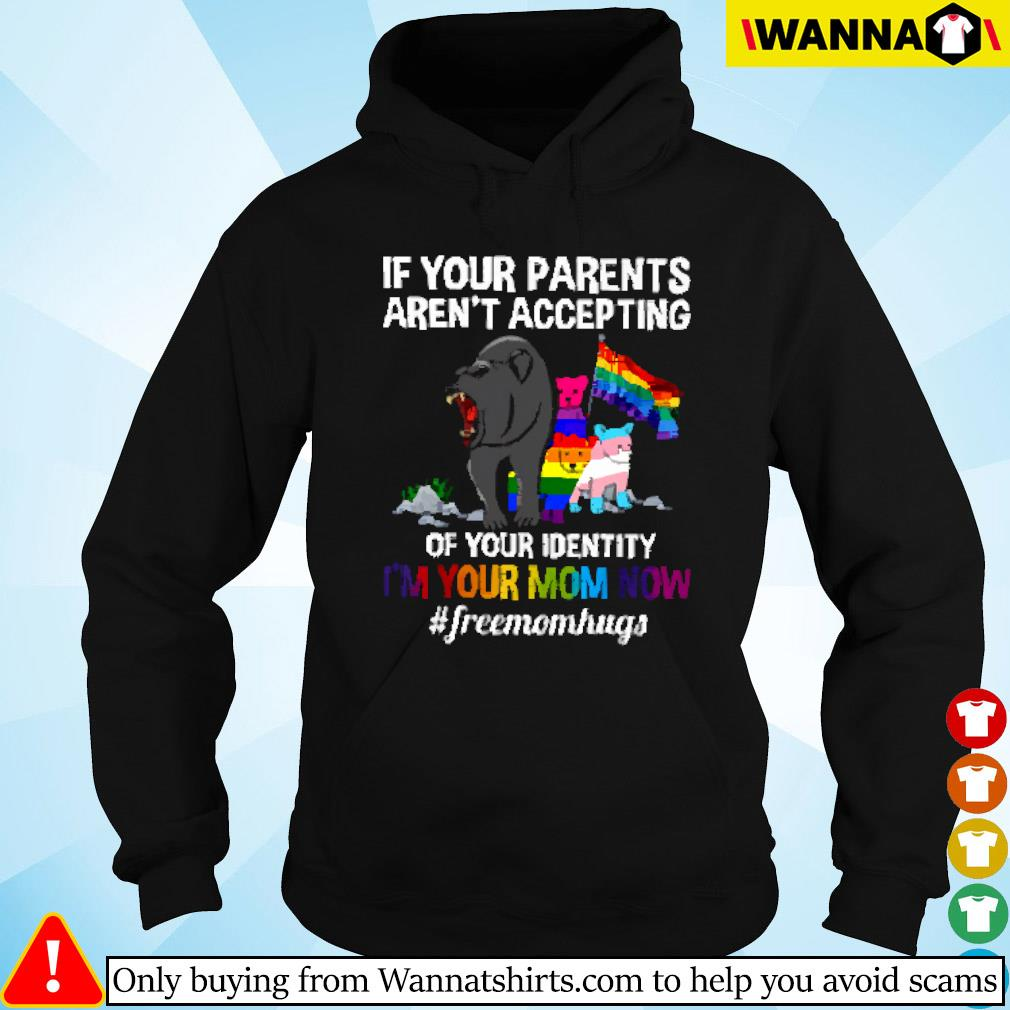 LGBT bear if your parents aren't accepting of your identity I'm your mom now #freemomhugs Hoodie