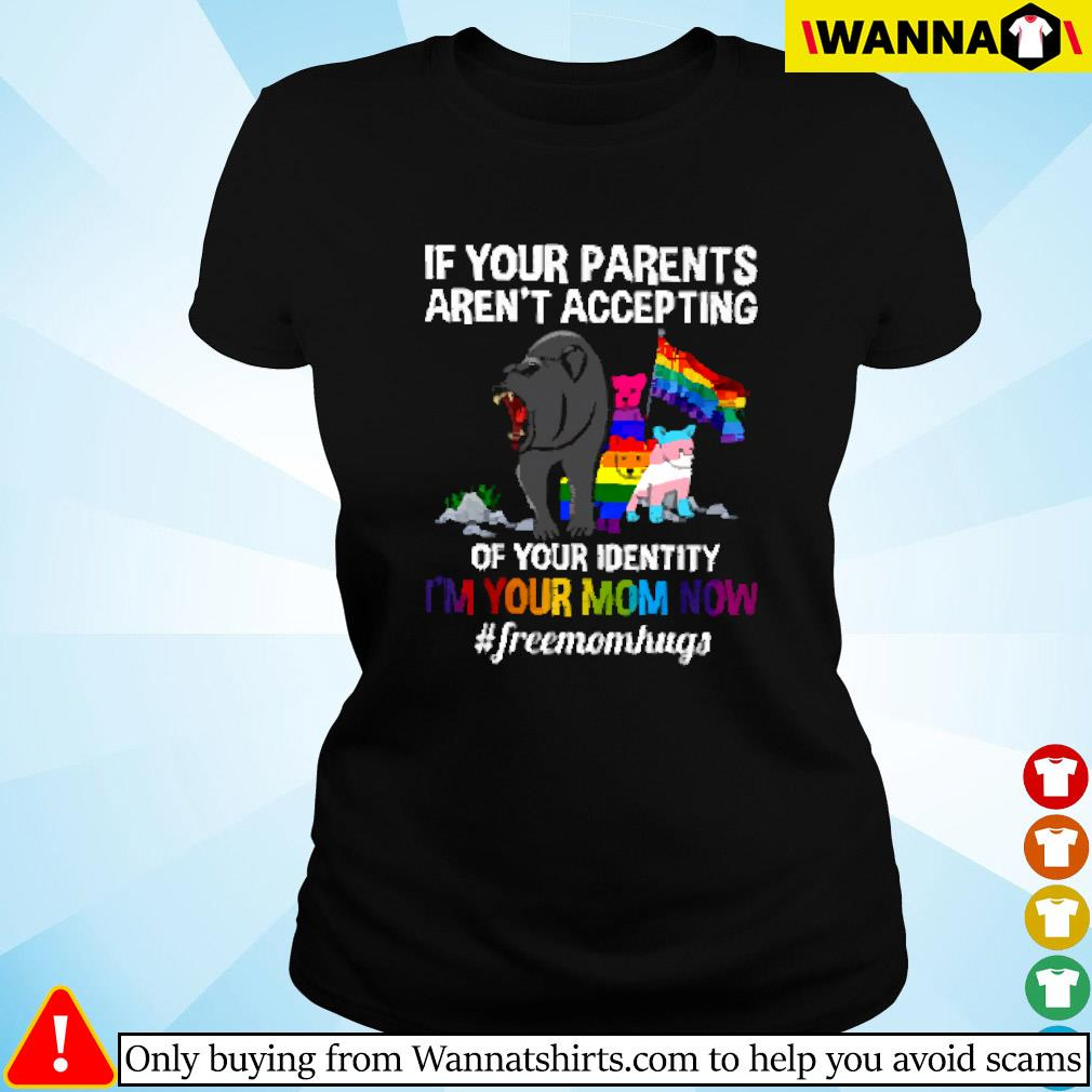 LGBT bear if your parents aren't accepting of your identity I'm your mom now #freemomhugs Ladies tee