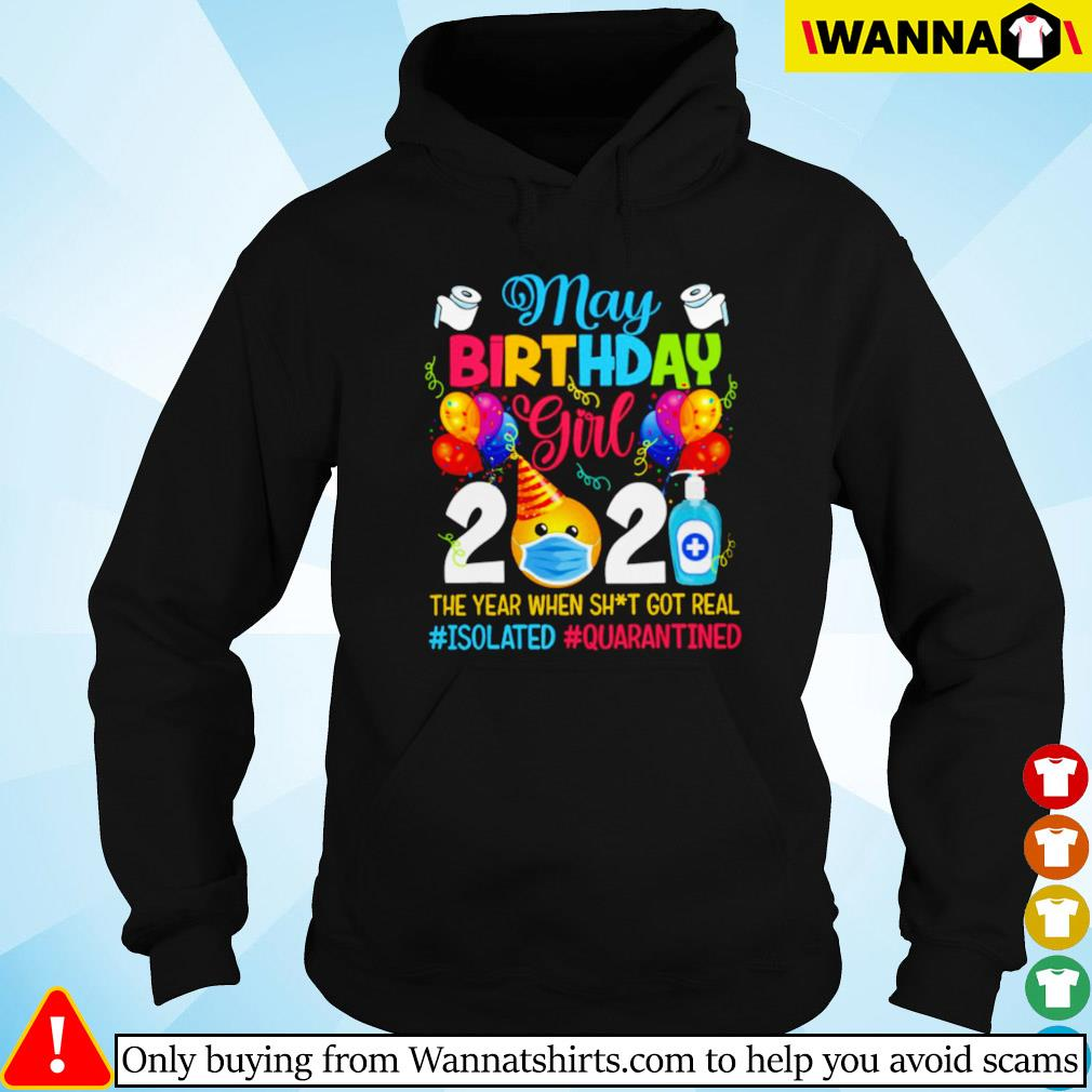 May birthday girl 2021 the year when got real #isolated #quarantined Hoodie