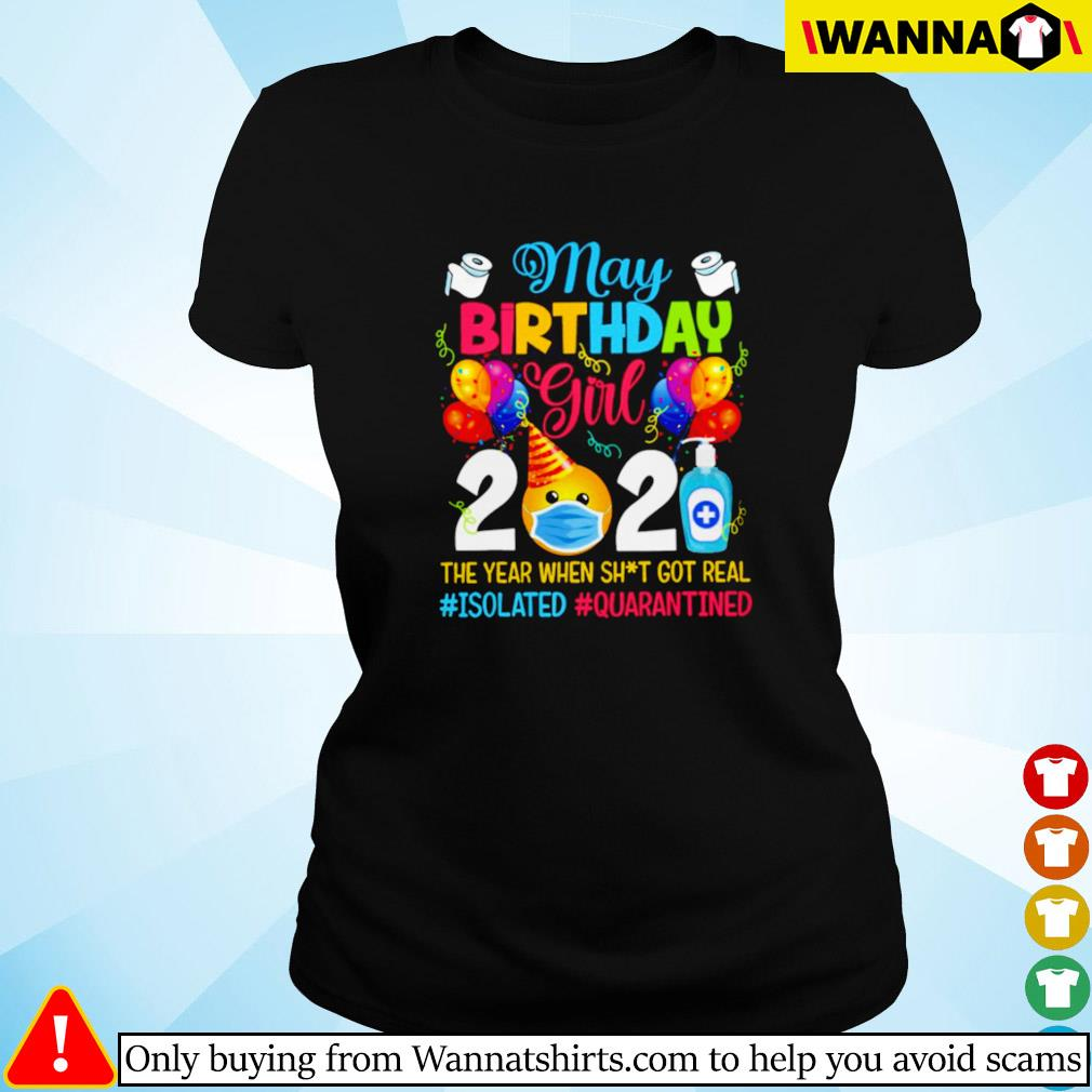 May birthday girl 2021 the year when got real #isolated #quarantined Ladies tee