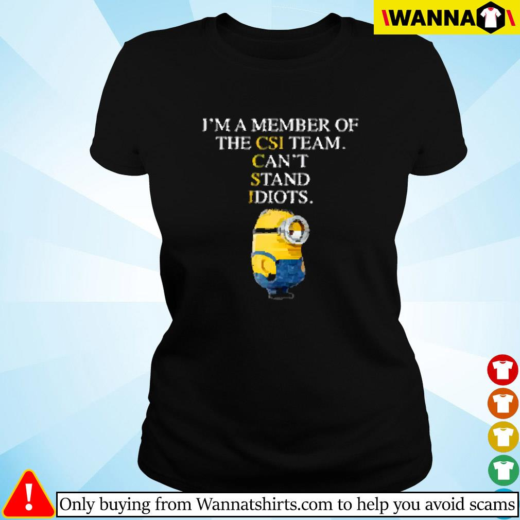 Minion I'm a member of the CSI team cant stand idiots Ladies tee