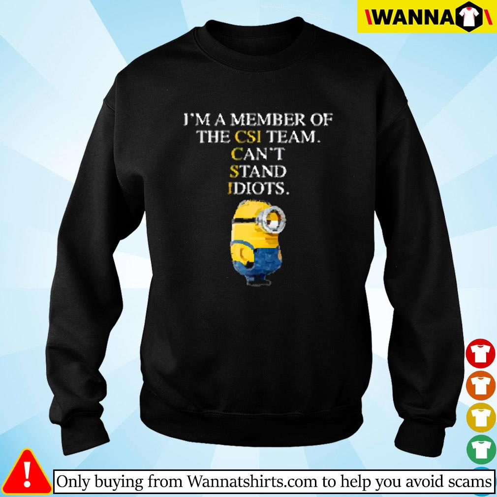 Minion I'm a member of the CSI team cant stand idiots Sweater