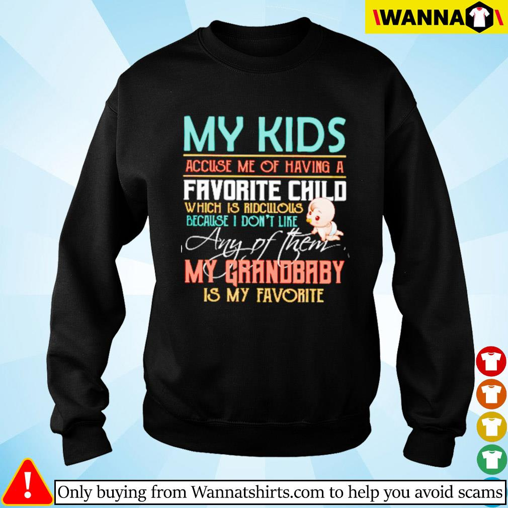 My kids accuse me og having a favorite child my grandbaby is my favorite Sweater