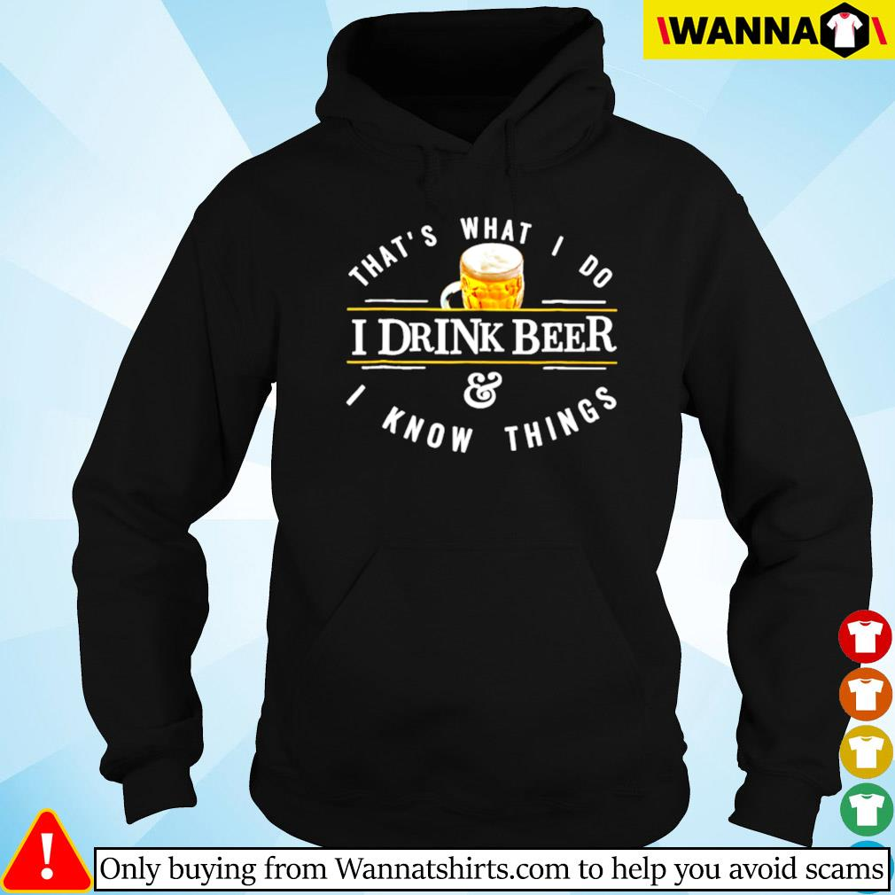 That's what I do I drink beer and I know things Hoodie