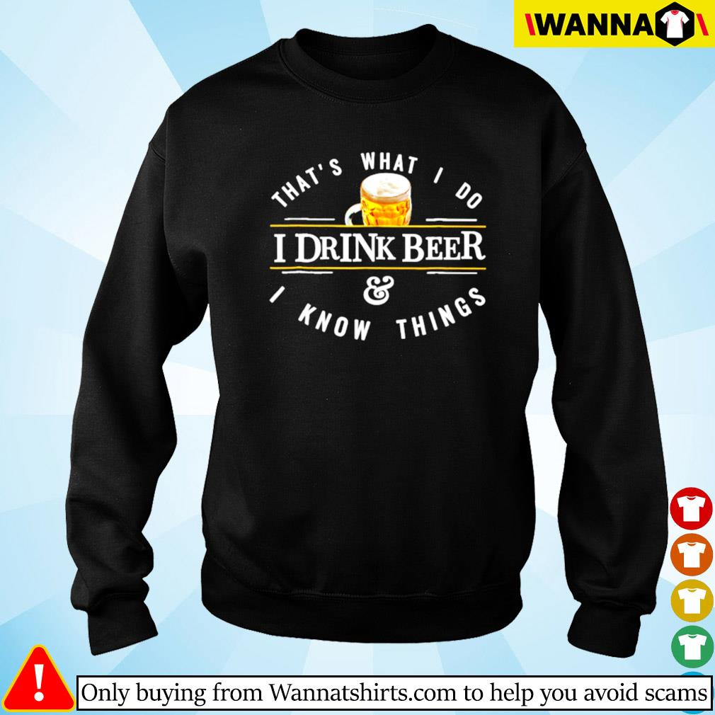 That's what I do I drink beer and I know things Sweater