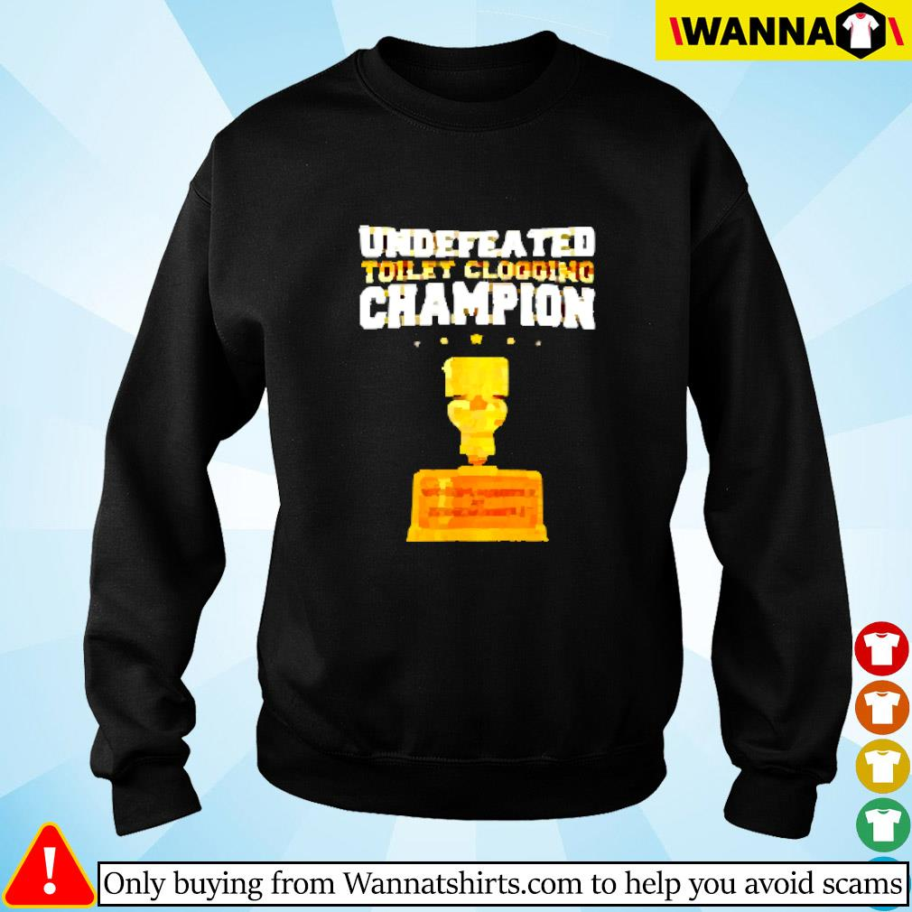 Undefeated toilet clogging champion bathroom Sweater