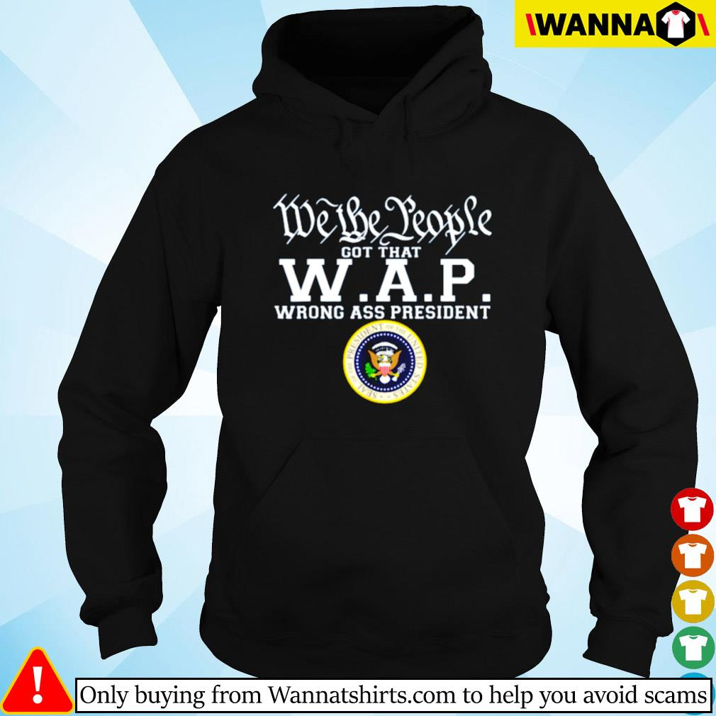 We the people got that W.A.P wrong ass president Hoodie