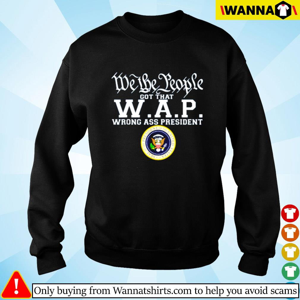 We the people got that W.A.P wrong ass president Sweater
