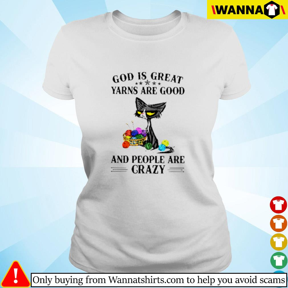 Black cat God is great yarns are good and people are crazy Ladies tee