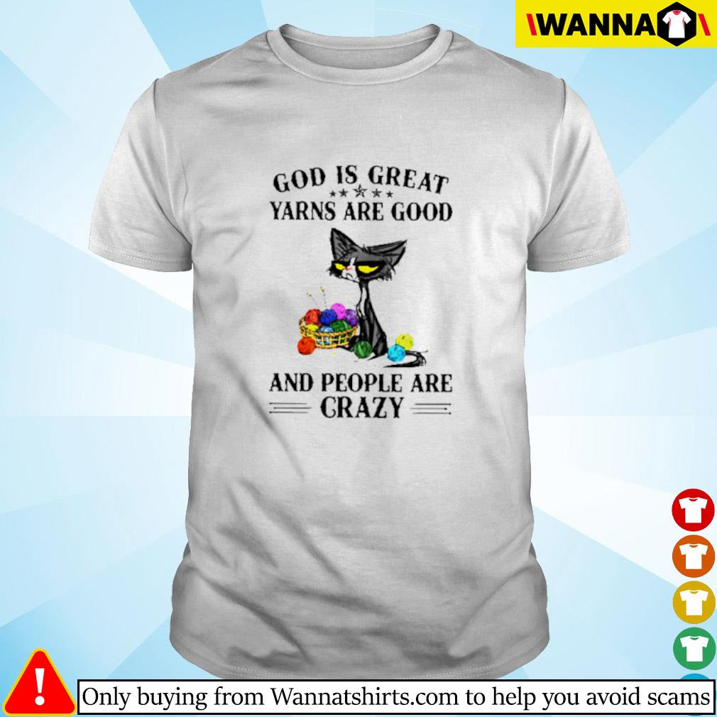 Black cat God is great yarns are good and people are crazy shirt