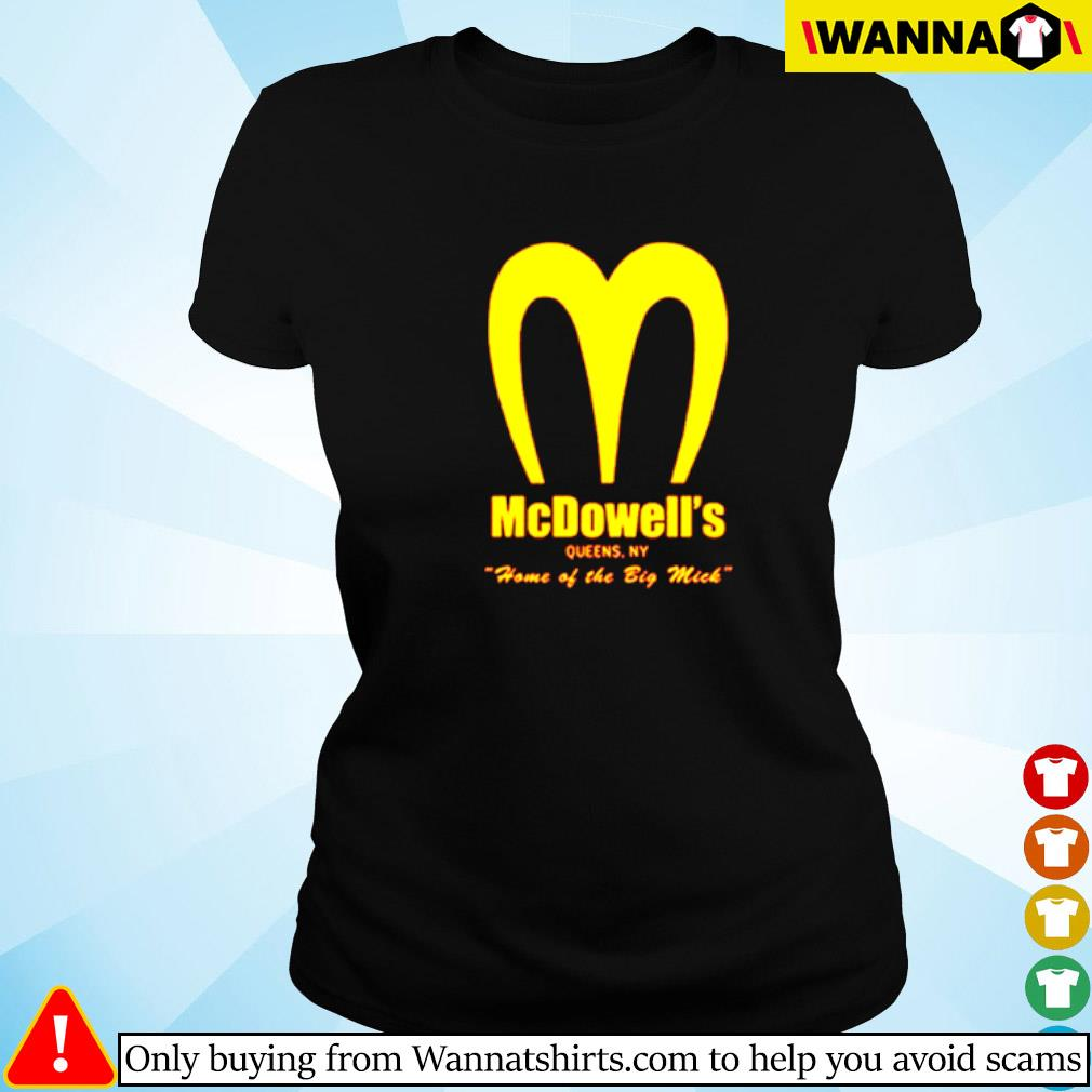 Mcdowell's Queen. NY home of the big mick Ladies tee