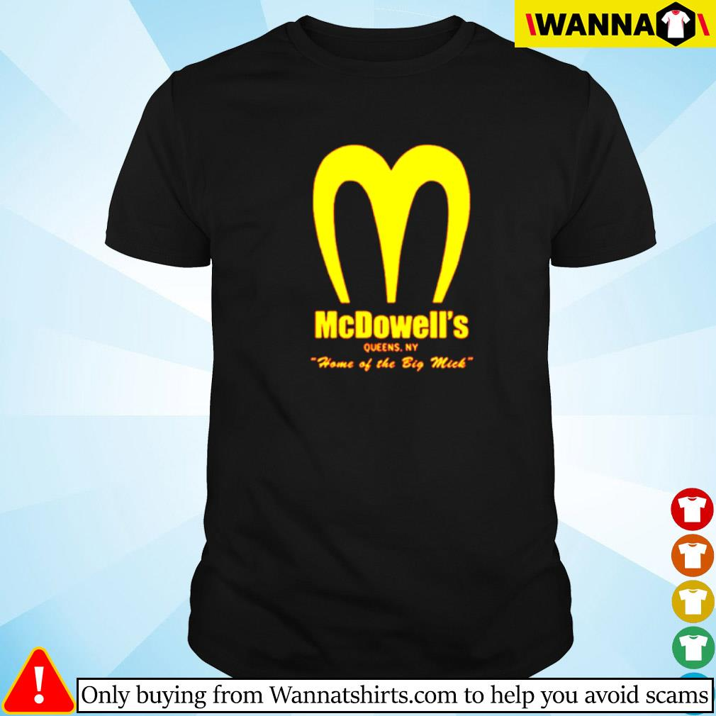 Mcdowell's Queen. NY home of the big mick shirt