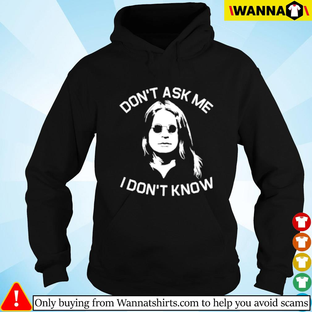 Ozzy Osbourne don't ask me I don't know Hoodie