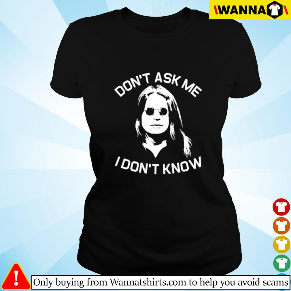 Ozzy Osbourne don't ask me I don't know Ladies tee
