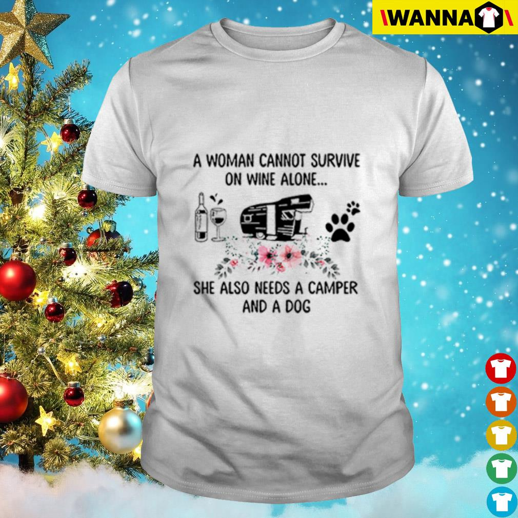 A woman cannot survive on wine alone she also needs a camper and a dog shirt