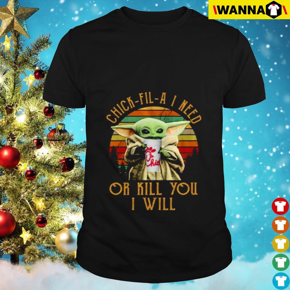 Baby Yoda Chick-Fil-A I need or I kill you I will vintage shirt