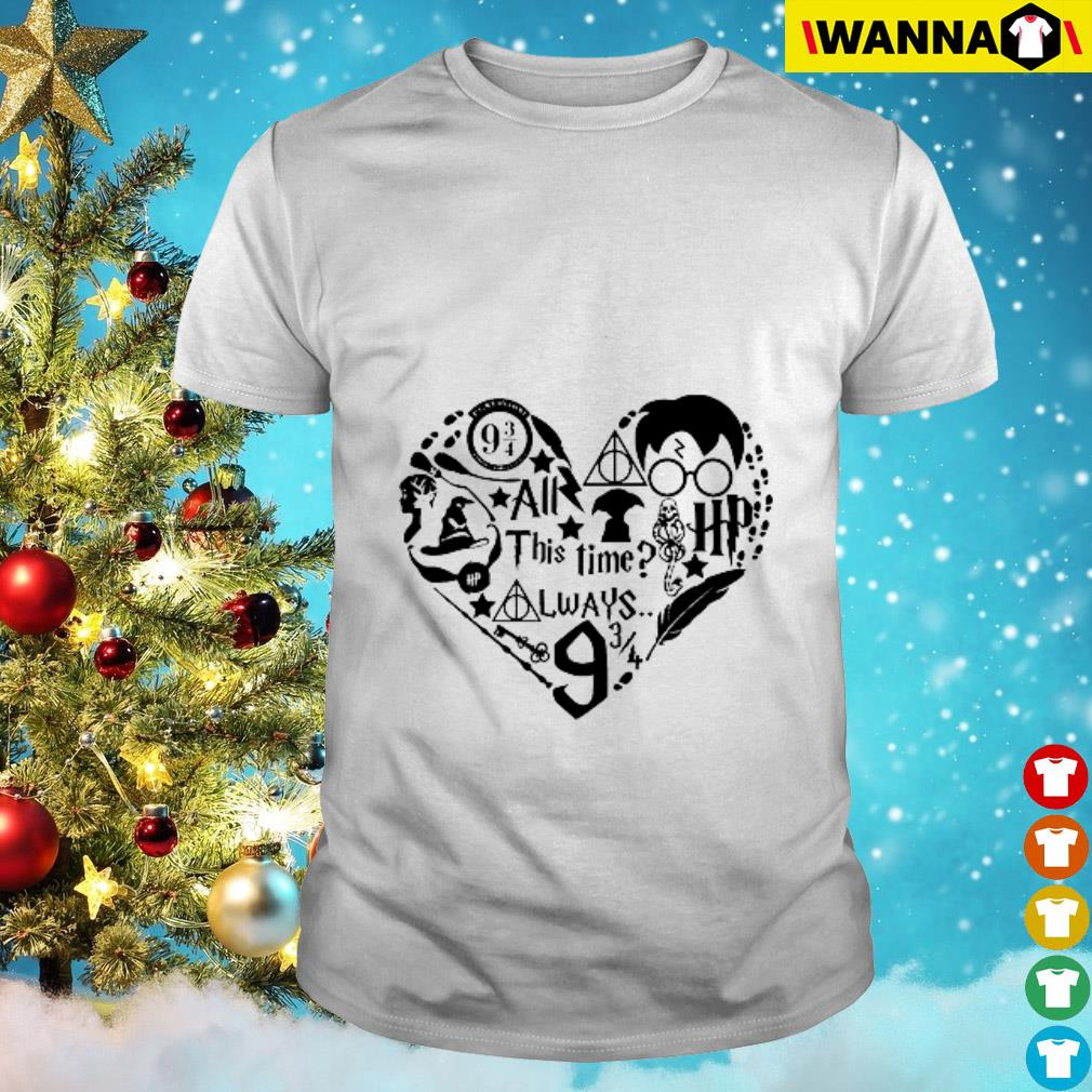 Heart Harry Potter all this time always 9 34 shirt
