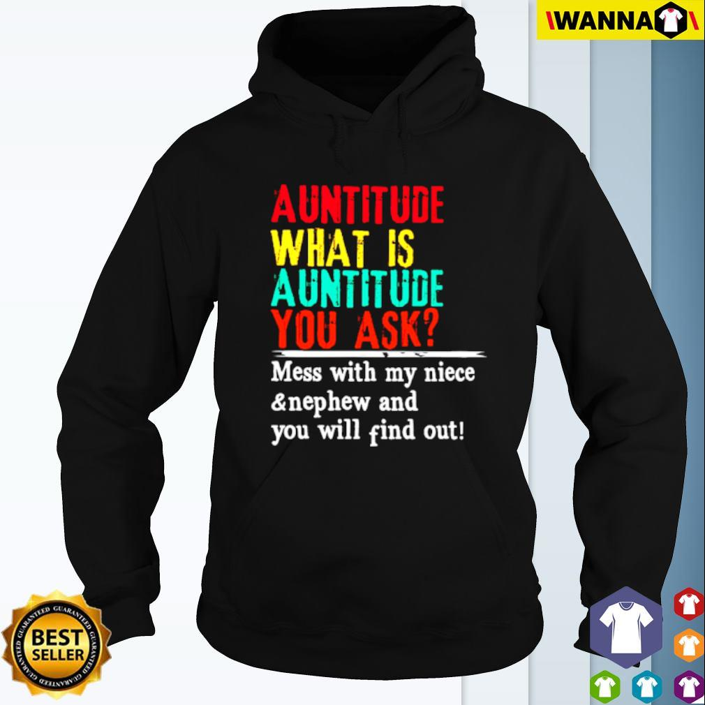 Auntitude mess with my niece and nephew and you will find out s Hoodie
