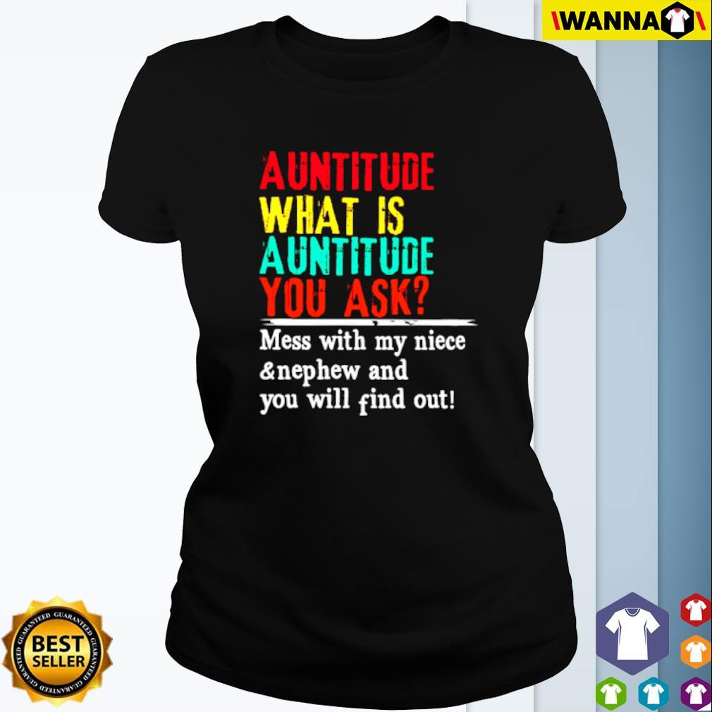 Auntitude mess with my niece and nephew and you will find out s Ladies Tee