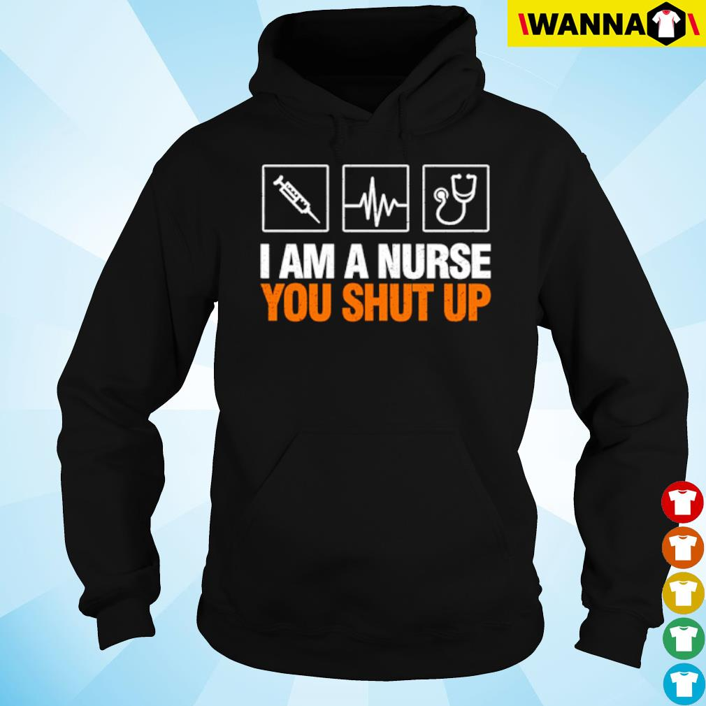 Stethoscope I am a nurse you shut up s hoodie