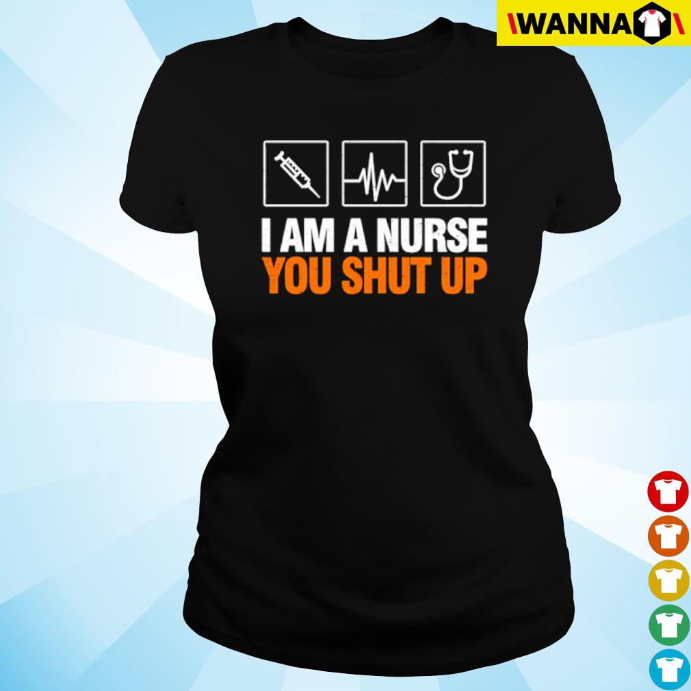 Stethoscope I am a nurse you shut up s ladies-tee