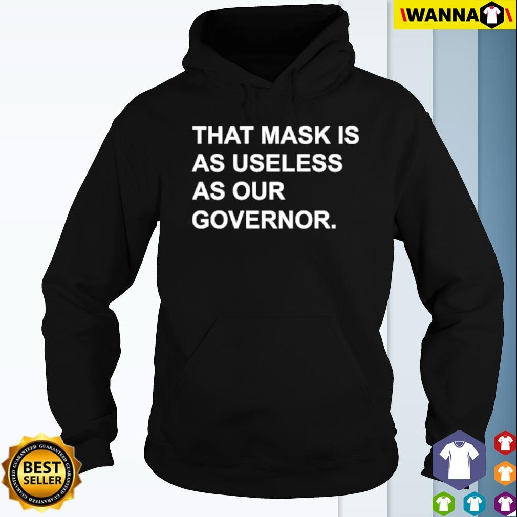 That mask is as useless as our governor s Hoodie