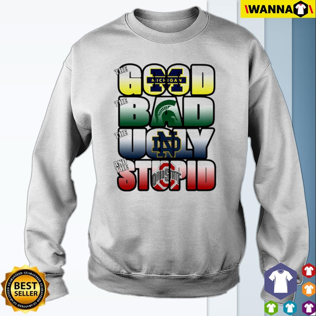 The good Michigan Wolverines the ugly Notre Dame Fighting Irish the stupid Ohio State Buckeyes s Sweater