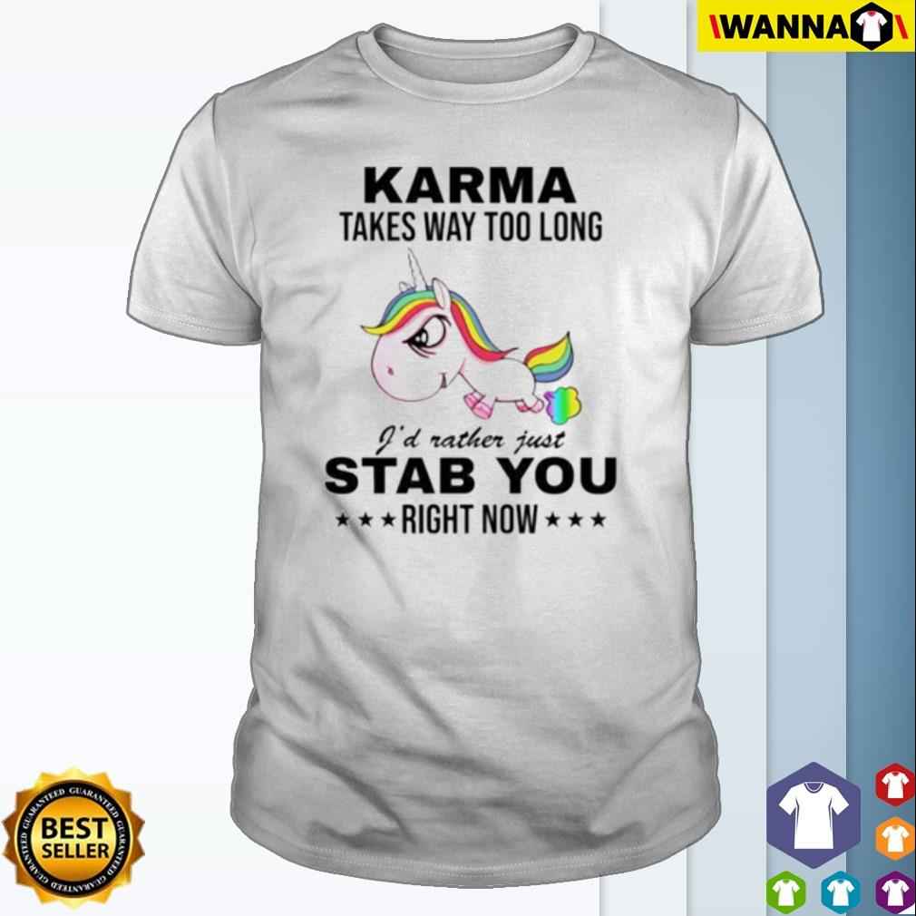 Unicorn Karma takes way too long I'd rather just stab you right now shirt