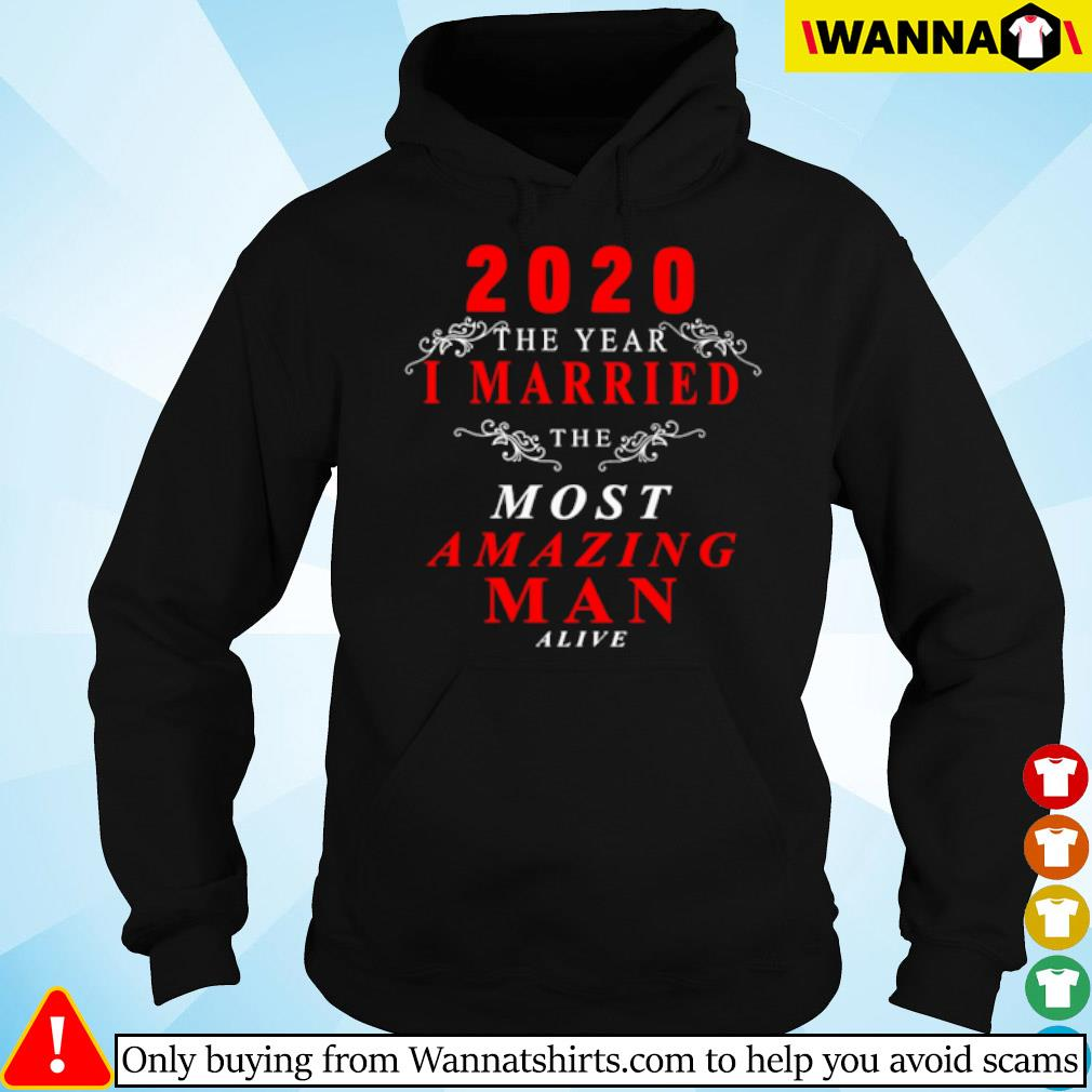 2020 The year I married the most amazing man alive s hoodie black