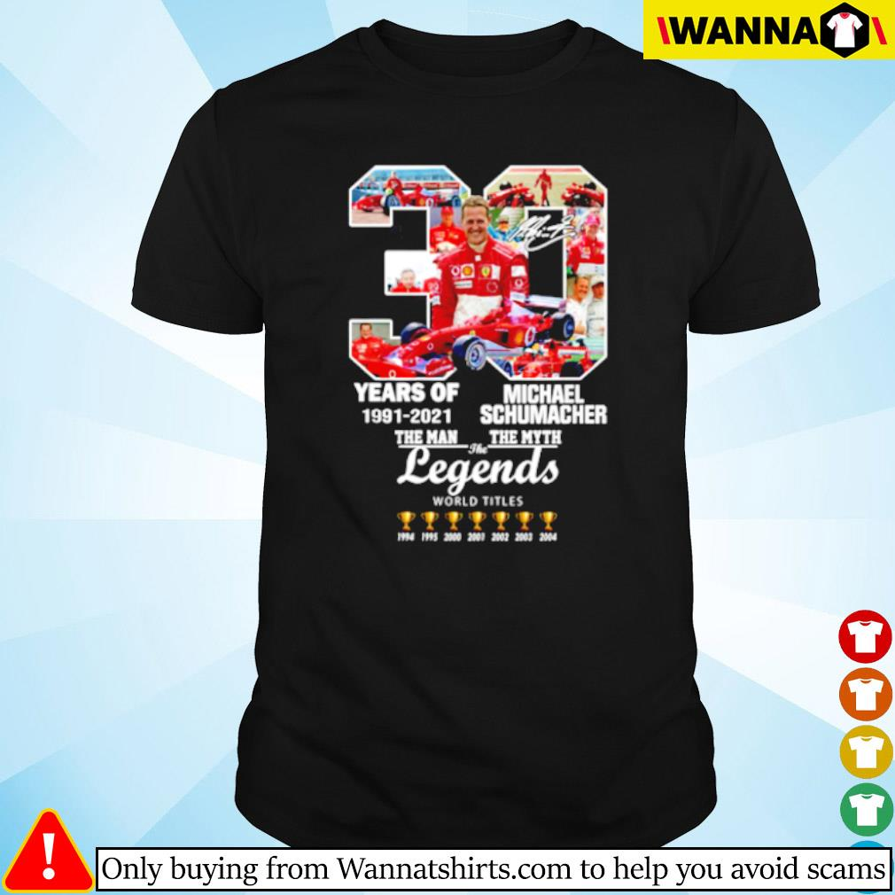 30 Years of Michael Schumacher 1991-2021 the man the myth the legends signatures shirt
