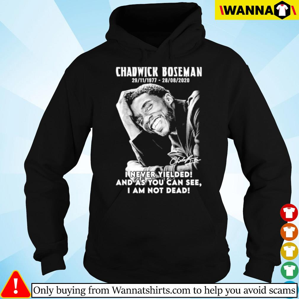 Black Panther Chadwick Boseman 1977-2020 I never Yielded and as you can see I am not dead s hoodie black