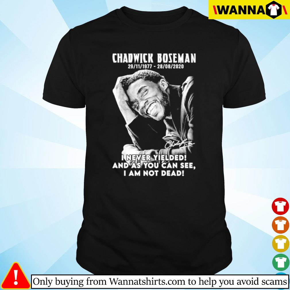 Black Panther Chadwick Boseman 1977-2020 I never Yielded and as you can see I am not dead shirt