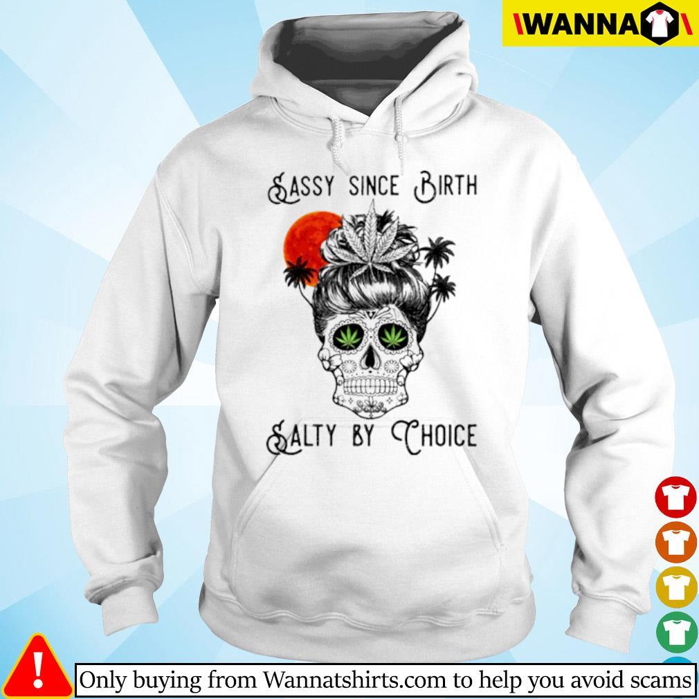 Cannabis Skull sassy since birth salty by choice s hoodie