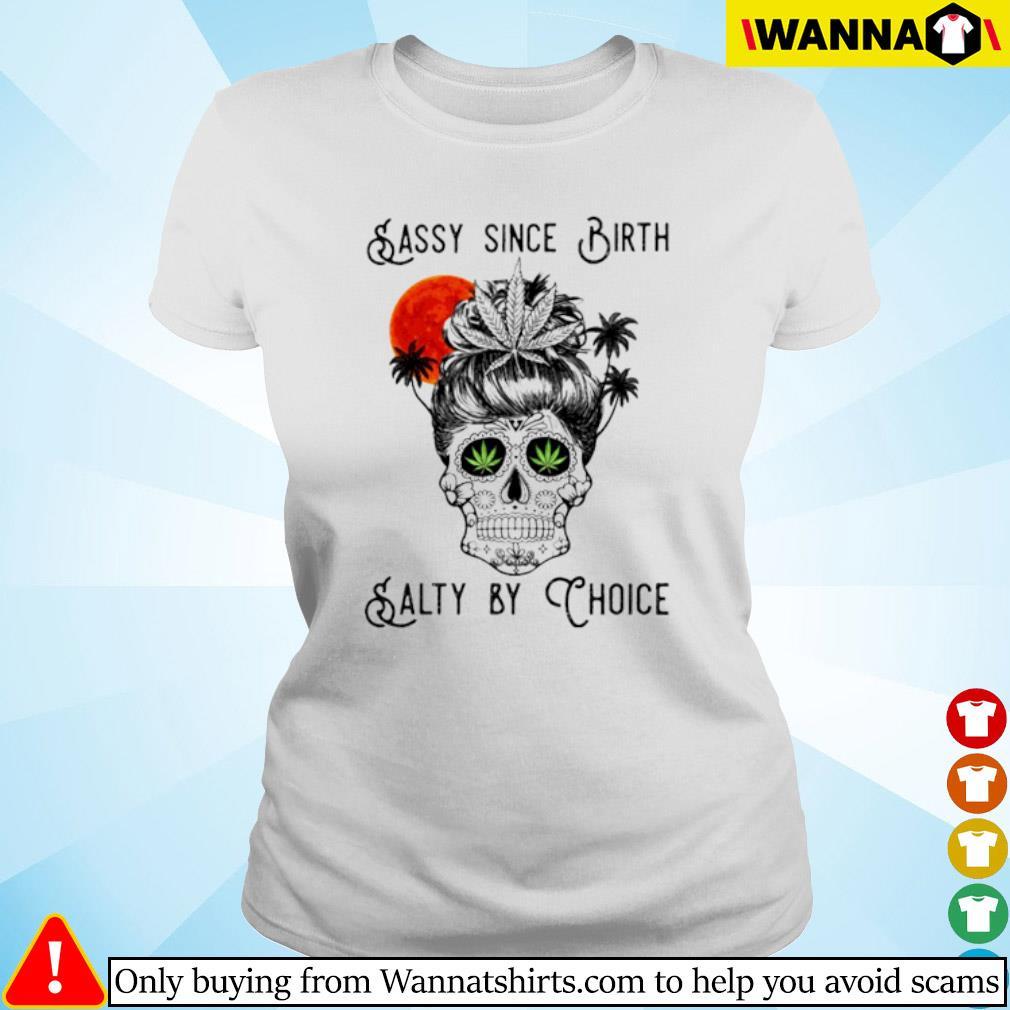 Cannabis Skull sassy since birth salty by choice s ladies-tee