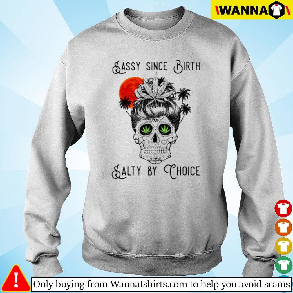 Cannabis Skull sassy since birth salty by choice s sweater